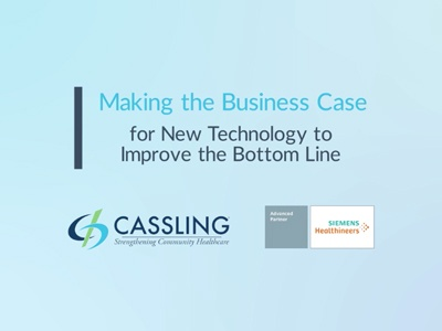 Cassling Webinar: Making the Business Case for New Technology to Improve the Bottom Line
